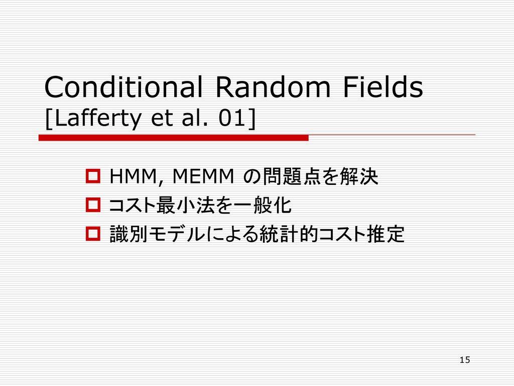 Conditional Random Fields [Lafferty et al. 01]